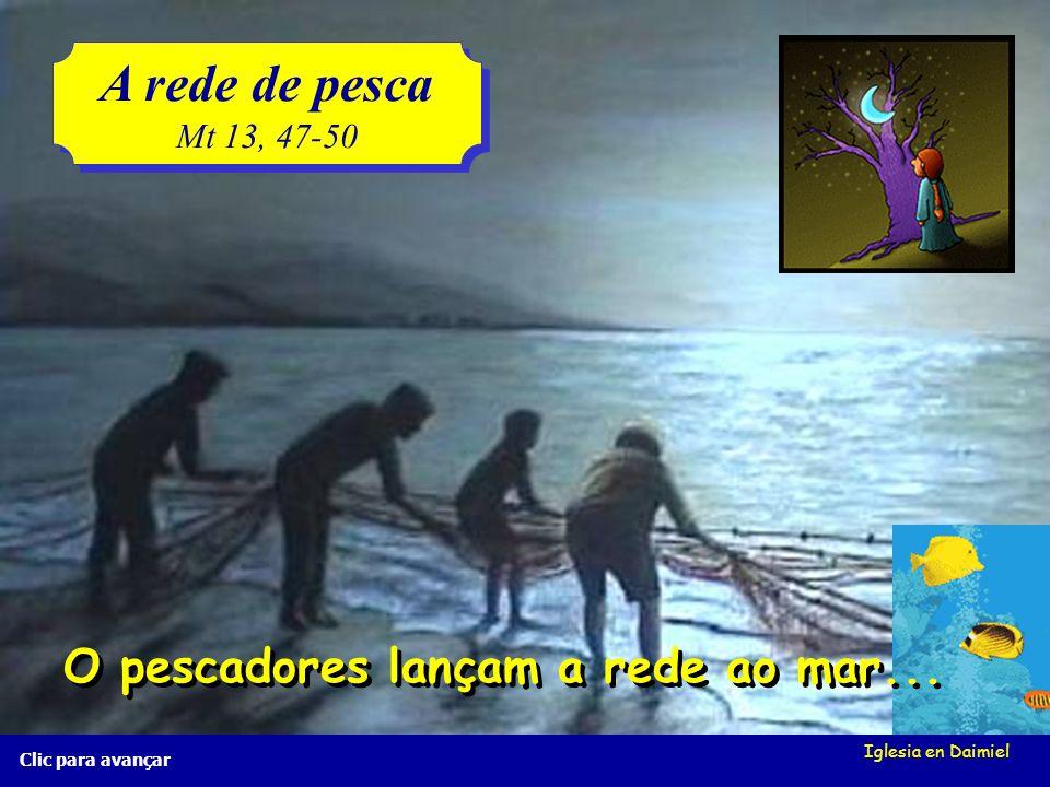 A rede de pesca O pescadores lançam a rede ao mar... Mt 13, 47-50