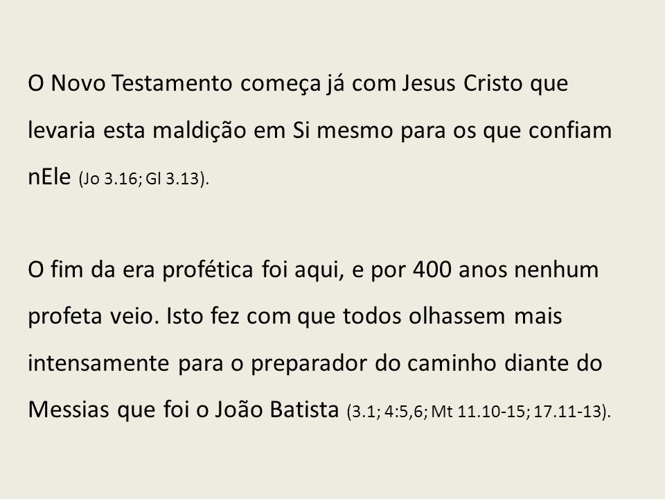 O Novo Testamento começa já com Jesus Cristo que levaria esta maldição em Si mesmo para os que confiam nEle (Jo 3.16; Gl 3.13).