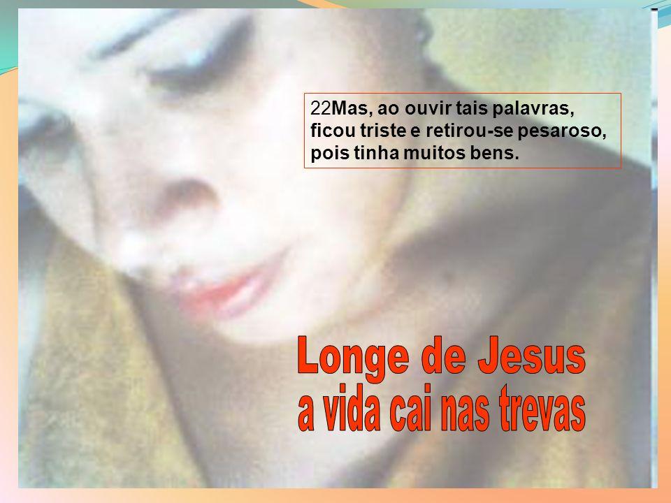 Longe de Jesus a vida cai nas trevas
