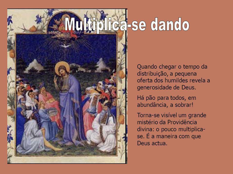 Multiplica-se dando Quando chegar o tempo da distribuição, a pequena oferta dos humildes revela a generosidade de Deus.