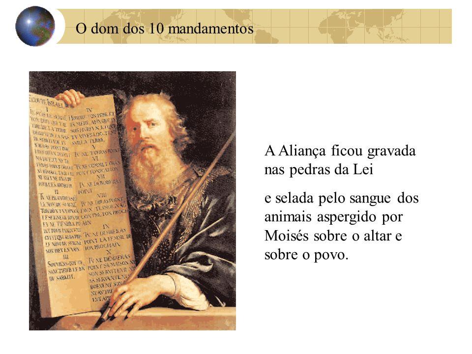 O dom dos 10 mandamentos A Aliança ficou gravada nas pedras da Lei.