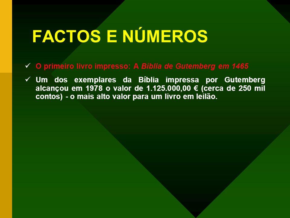 FACTOS E NÚMEROS O primeiro livro impresso: A Bíblia de Gutemberg em 1465.