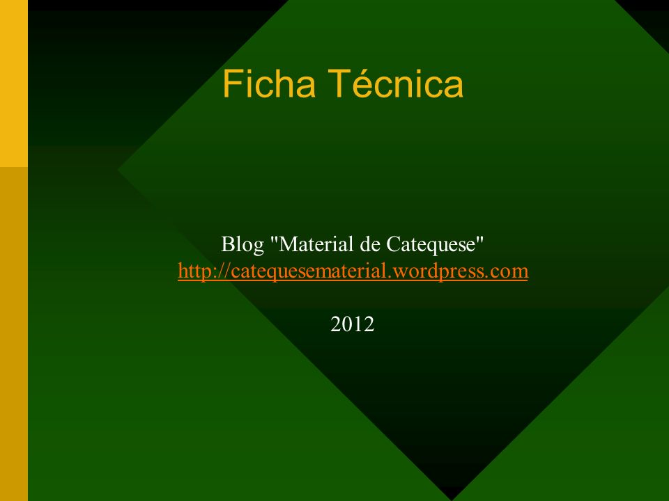 Ficha Técnica Blog Material de Catequese http://catequesematerial.wordpress.com 2012