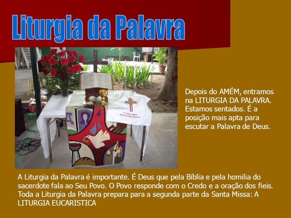 Liturgia da Palavra Depois do AMÉM, entramos na LITURGIA DA PALAVRA. Estamos sentados. É a posição mais apta para escutar a Palavra de Deus.