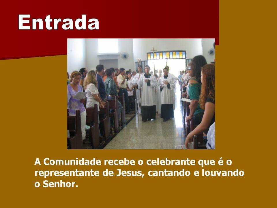 EntradaA Comunidade recebe o celebrante que é o representante de Jesus, cantando e louvando o Senhor.