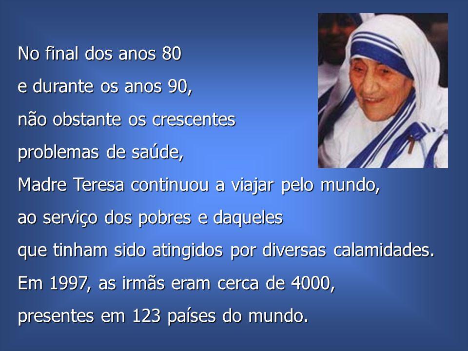 No final dos anos 80 e durante os anos 90, não obstante os crescentes. problemas de saúde, Madre Teresa continuou a viajar pelo mundo,