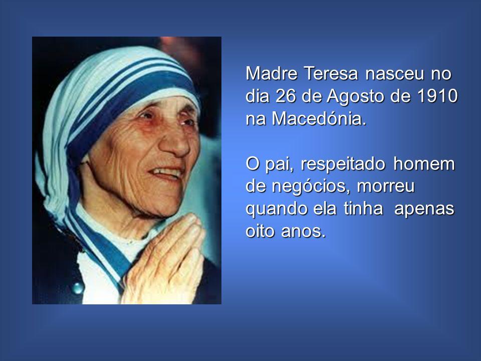 Madre Teresa nasceu no dia 26 de Agosto de 1910 na Macedónia.