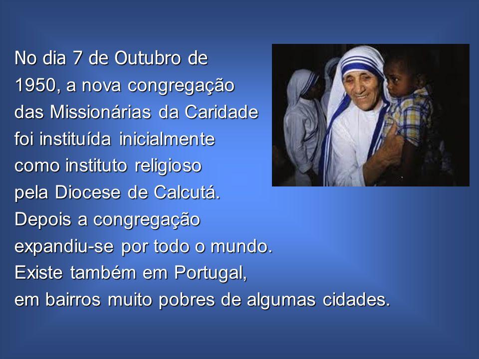 No dia 7 de Outubro de1950, a nova congregação. das Missionárias da Caridade. foi instituída inicialmente.