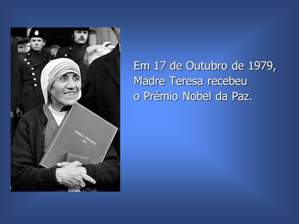 Em 17 de Outubro de 1979, Madre Teresa recebeu o Prémio Nobel da Paz.