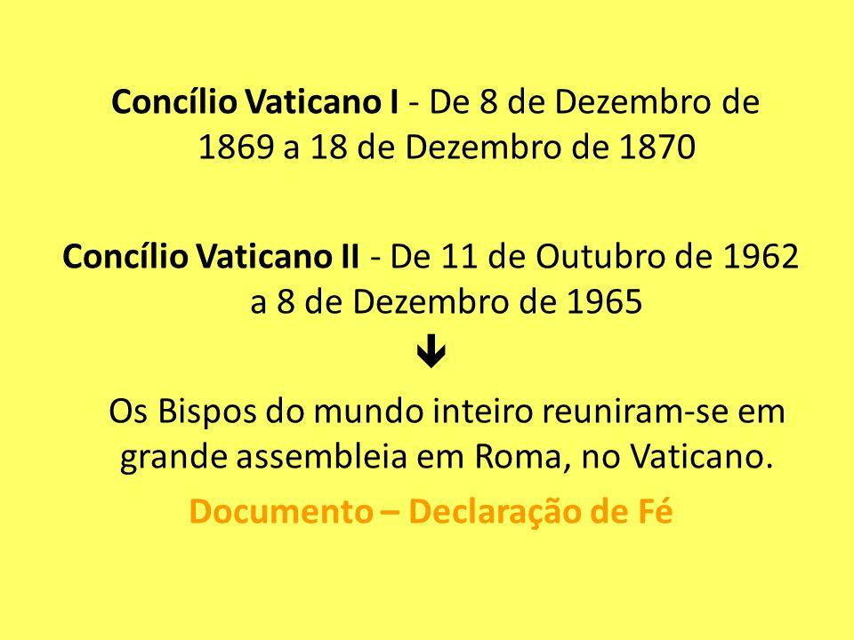 Concílio Vaticano I - De 8 de Dezembro de 1869 a 18 de Dezembro de 1870 Concílio Vaticano II - De 11 de Outubro de 1962 a 8 de Dezembro de 1965  Os Bispos do mundo inteiro reuniram-se em grande assembleia em Roma, no Vaticano.