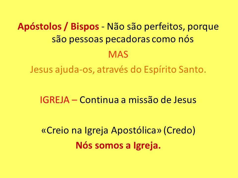 Apóstolos / Bispos - Não são perfeitos, porque são pessoas pecadoras como nós MAS Jesus ajuda-os, através do Espírito Santo.