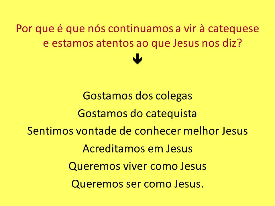 Por que é que nós continuamos a vir à catequese e estamos atentos ao que Jesus nos diz.