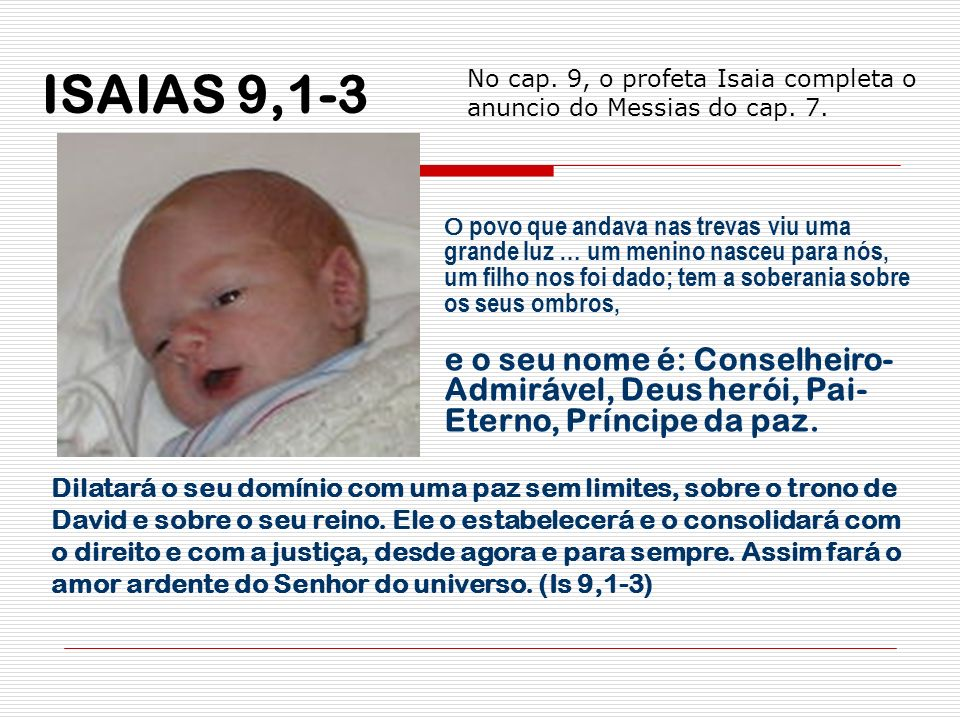 ISAIAS 9,1-3No cap. 9, o profeta Isaia completa o anuncio do Messias do cap. 7.