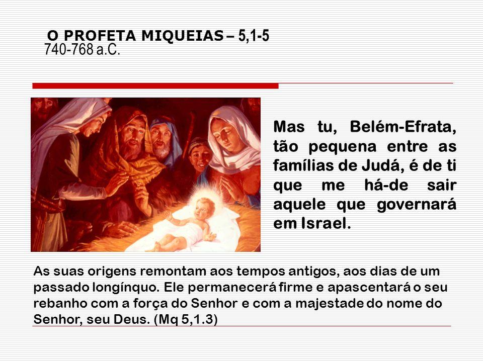 O PROFETA MIQUEIAS – 5,1-5 740-768 a.C.