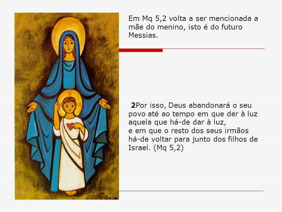 Em Mq 5,2 volta a ser mencionada a mãe do menino, isto é do futuro Messias.