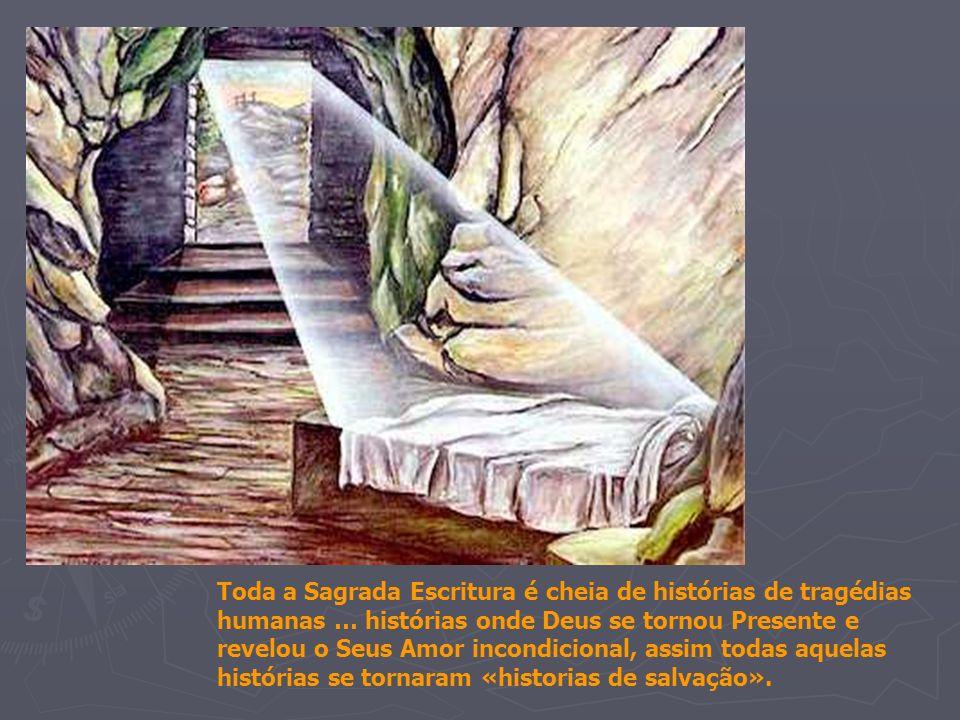 Toda a Sagrada Escritura é cheia de histórias de tragédias humanas … histórias onde Deus se tornou Presente e revelou o Seus Amor incondicional, assim todas aquelas histórias se tornaram «historias de salvação».
