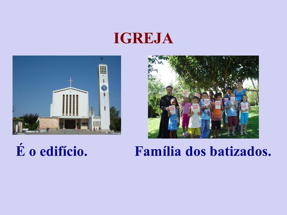 É o edifício. Família dos batizados.