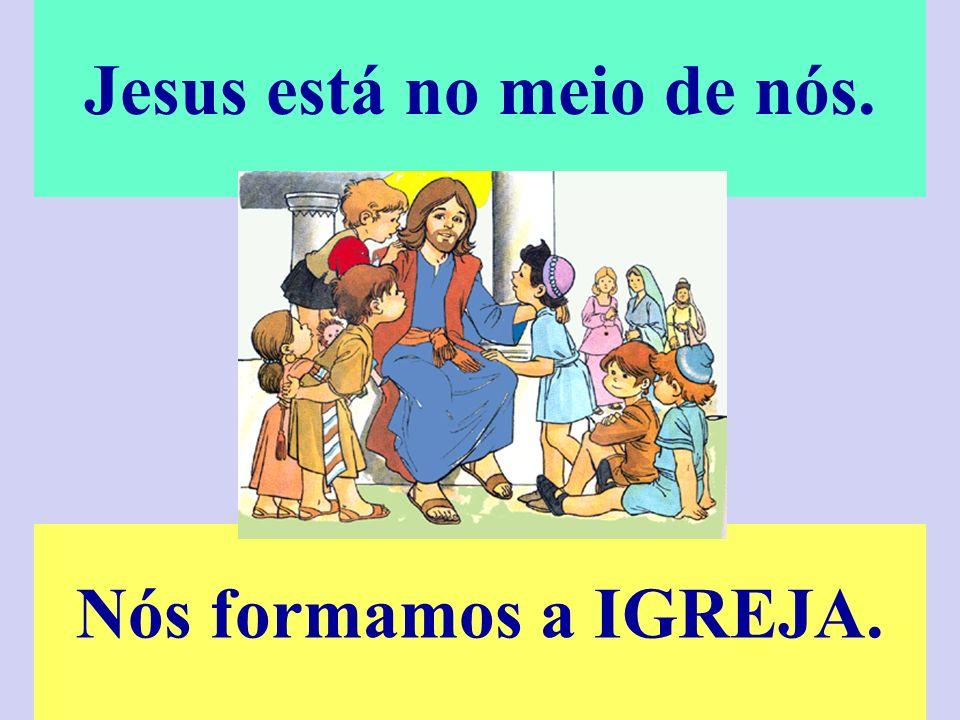 Jesus está no meio de nós.