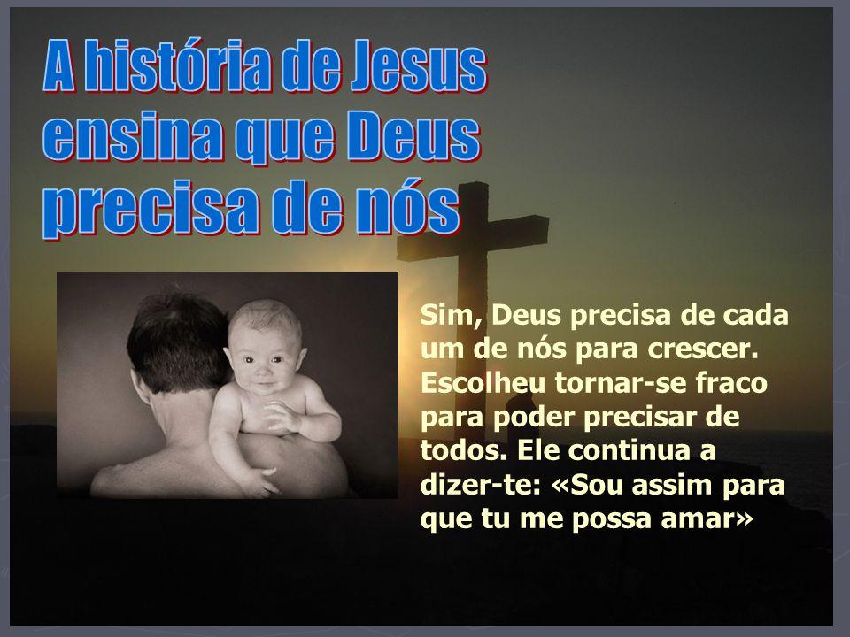 A história de Jesus ensina que Deus precisa de nós