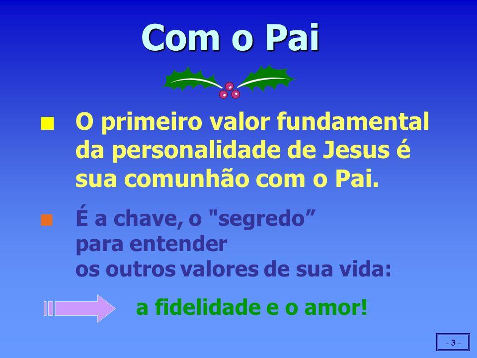 Com o Pai O primeiro valor fundamental da personalidade de Jesus é sua comunhão com o Pai.
