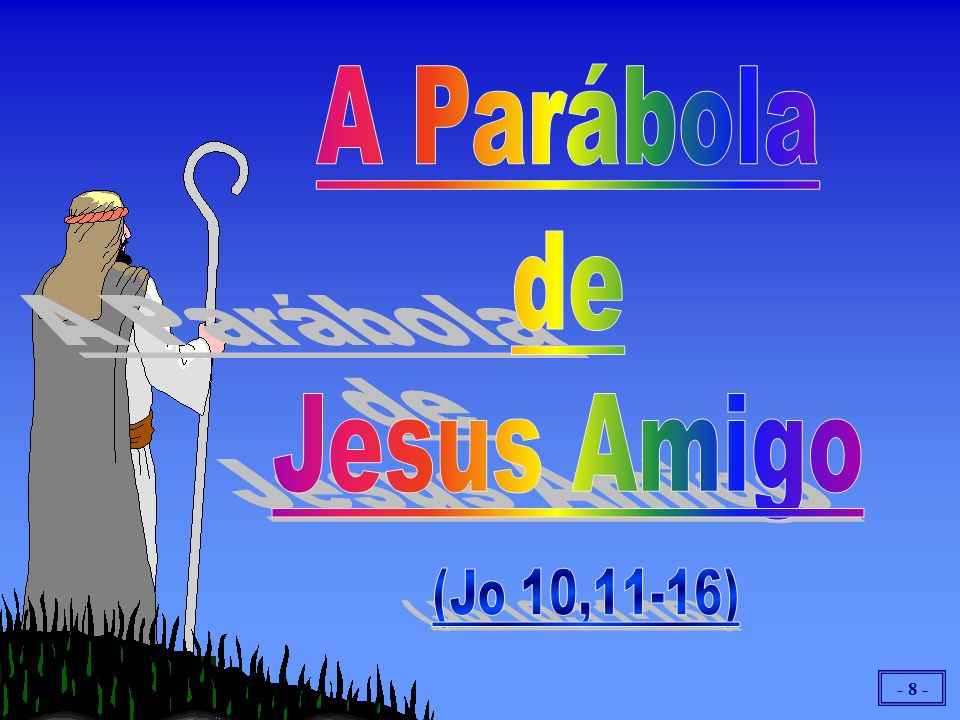 A Parábola de Jesus Amigo (Jo 10,11-16)