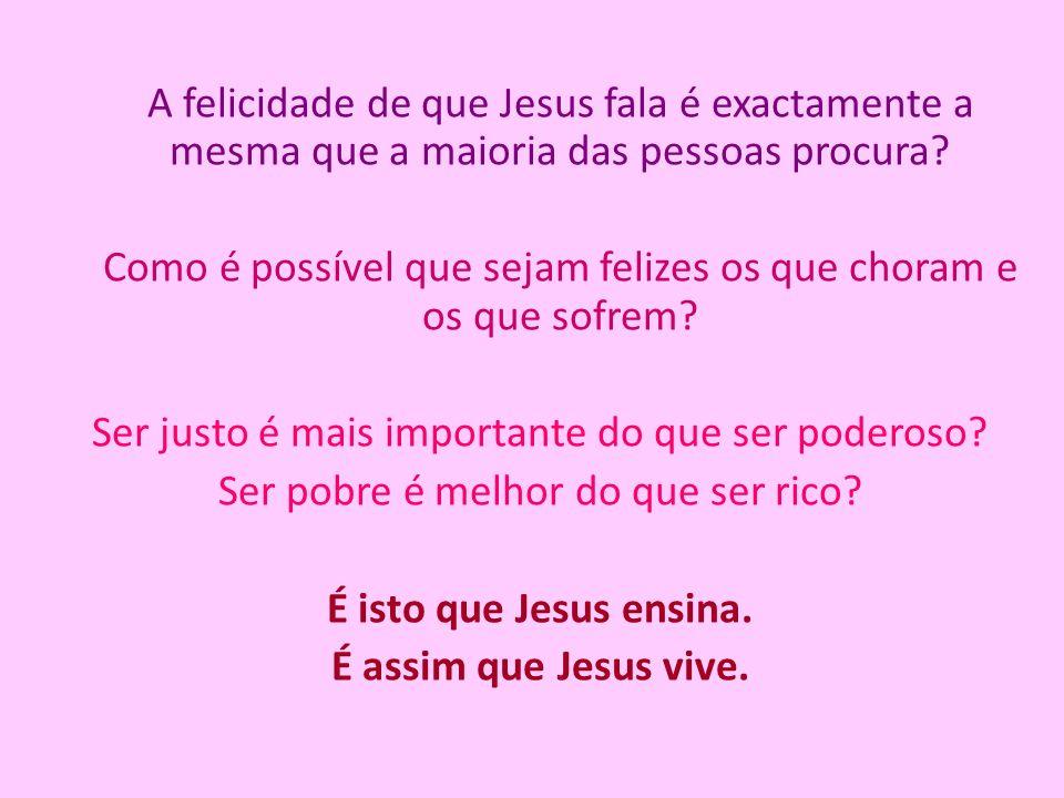 A felicidade de que Jesus fala é exactamente a mesma que a maioria das pessoas procura.