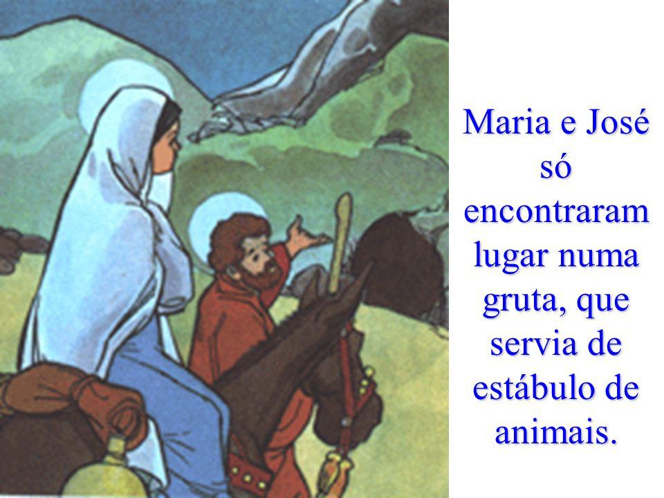 Maria e José só encontraram lugar numa gruta, que servia de estábulo de animais.