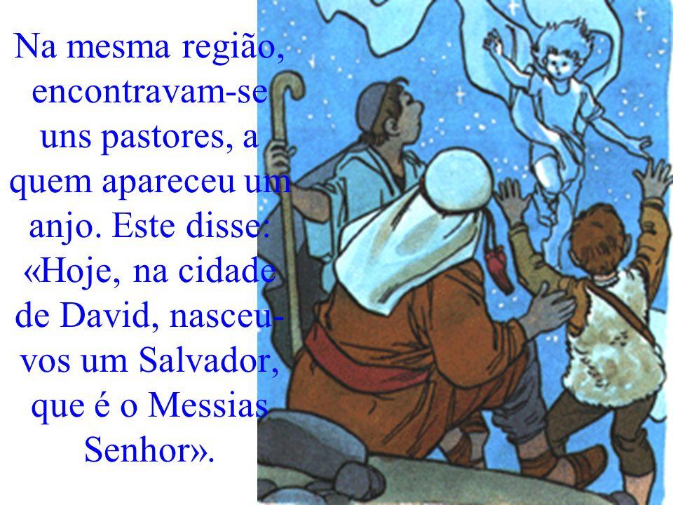 Na mesma região, encontravam-se uns pastores, a quem apareceu um anjo