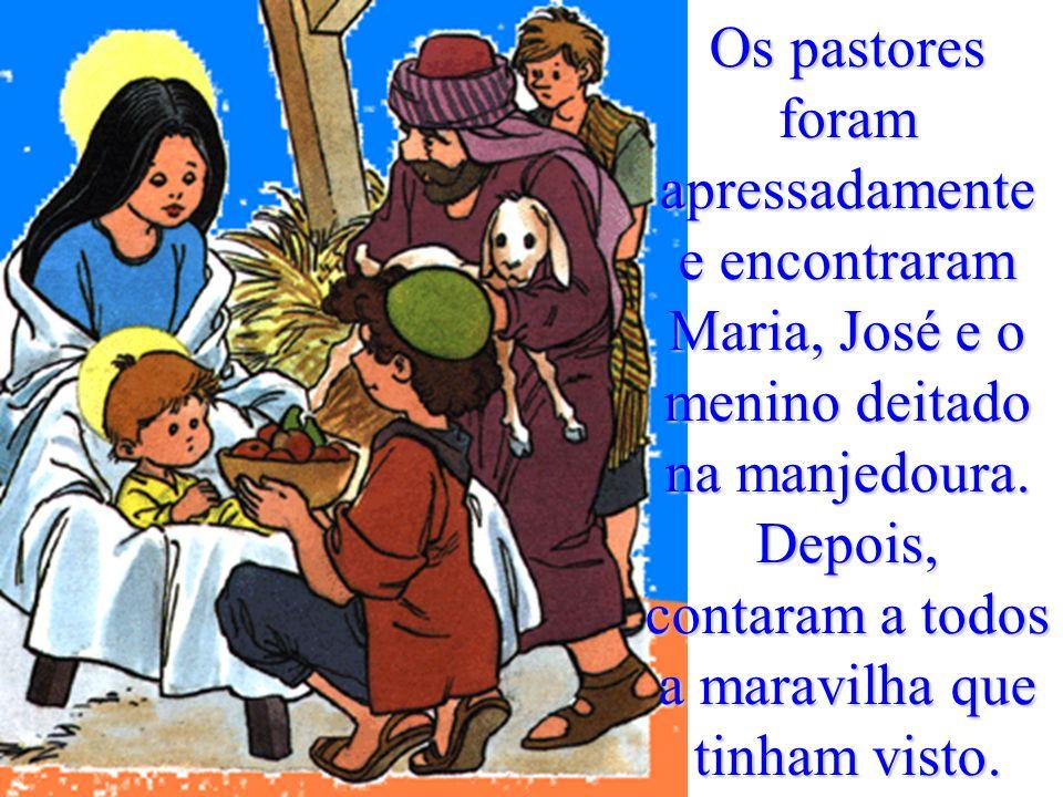 Os pastores foram apressadamente e encontraram Maria, José e o menino deitado na manjedoura.