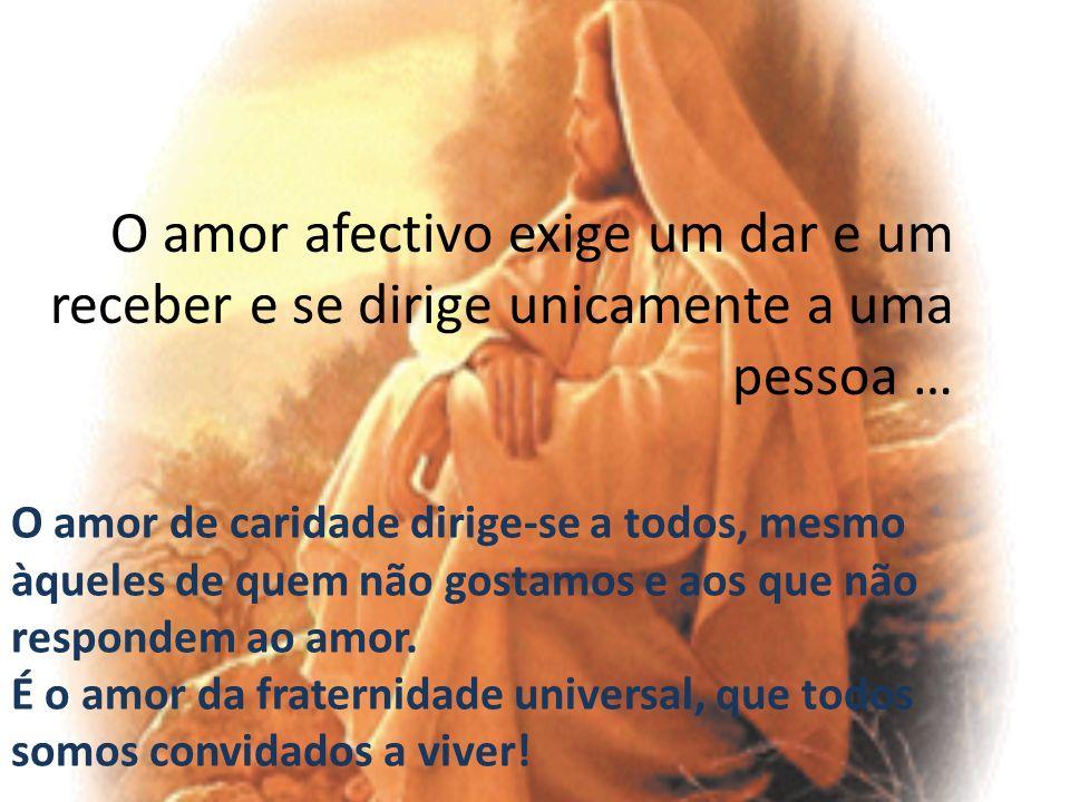 O amor afectivo exige um dar e um receber e se dirige unicamente a uma pessoa …