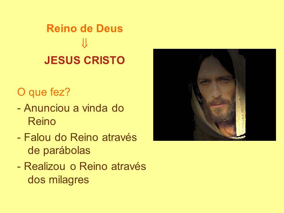Reino de Deus  JESUS CRISTO O que fez