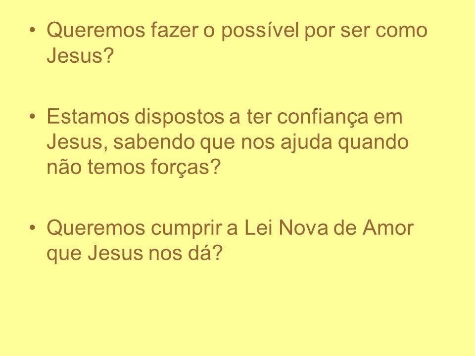 Queremos fazer o possível por ser como Jesus