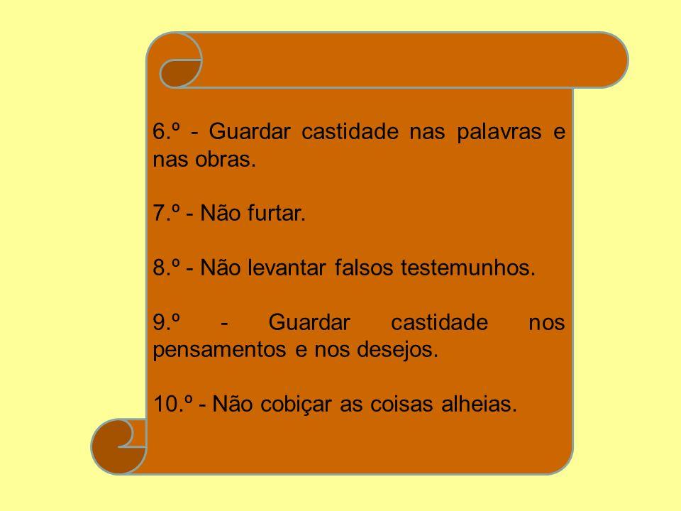 6.º - Guardar castidade nas palavras e nas obras.