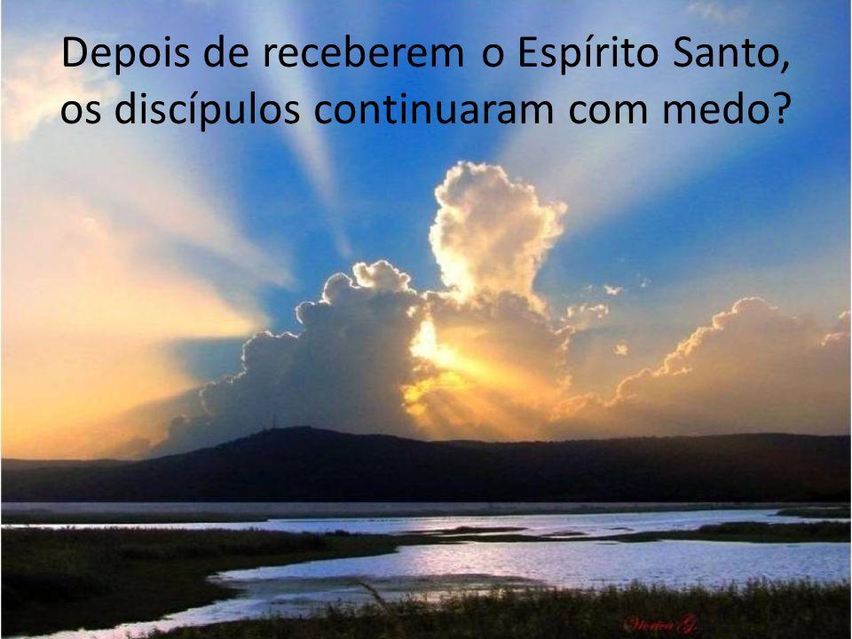 Depois de receberem o Espírito Santo, os discípulos continuaram com medo