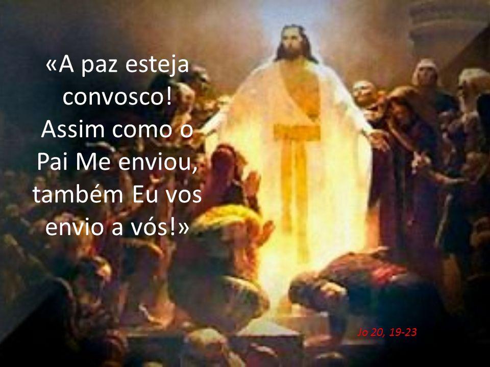 «A paz esteja convosco! Assim como o Pai Me enviou, também Eu vos envio a vós!»