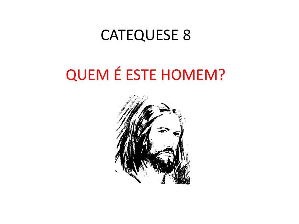CATEQUESE 8 QUEM É ESTE HOMEM