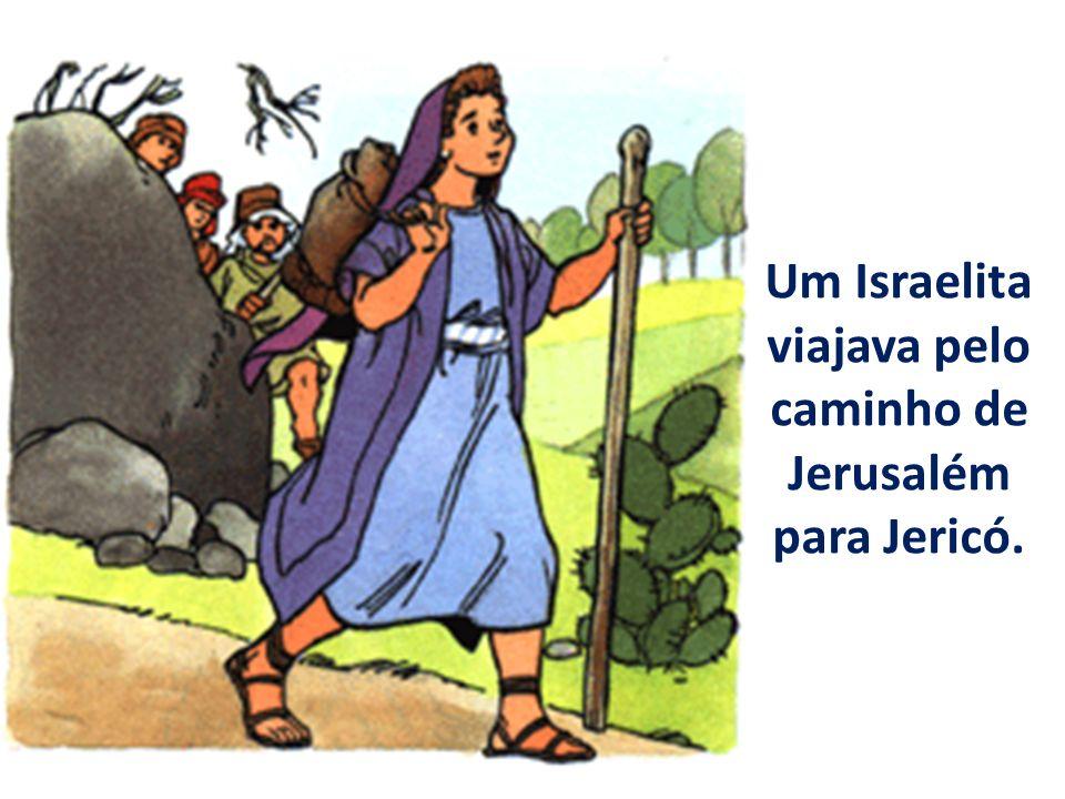 Um Israelita viajava pelo caminho de Jerusalém para Jericó.