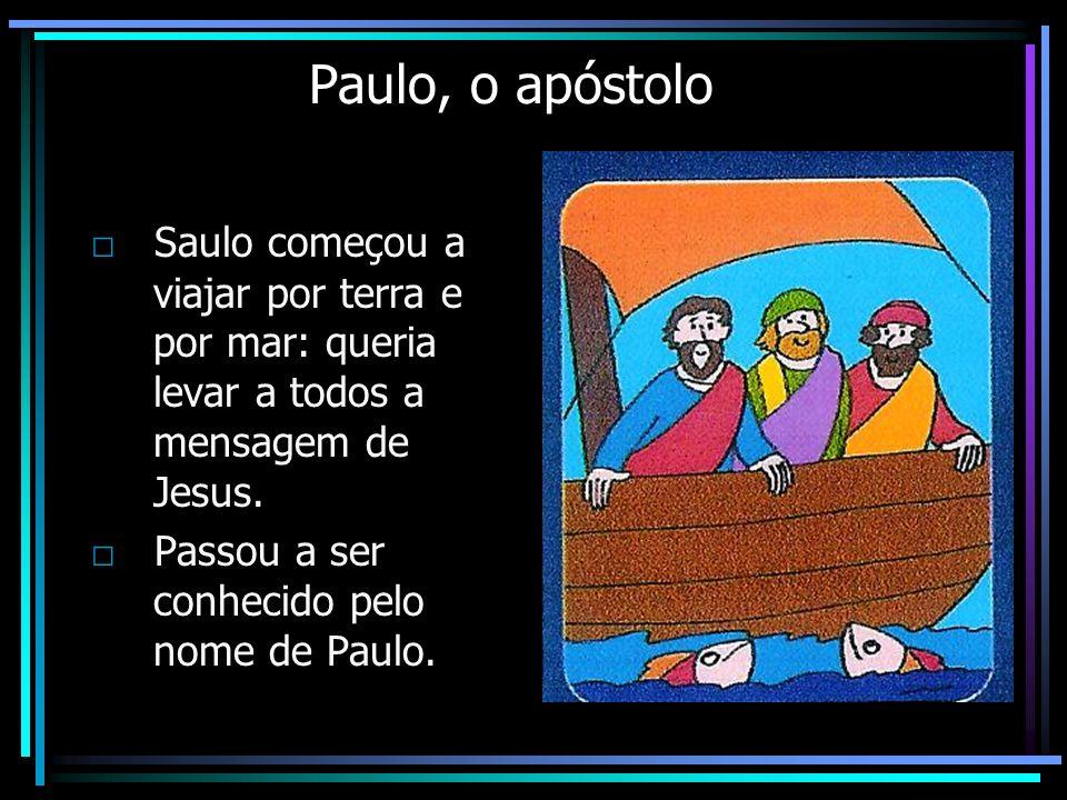Paulo, o apóstolo □ Saulo começou a viajar por terra e por mar: queria levar a todos a mensagem de Jesus.