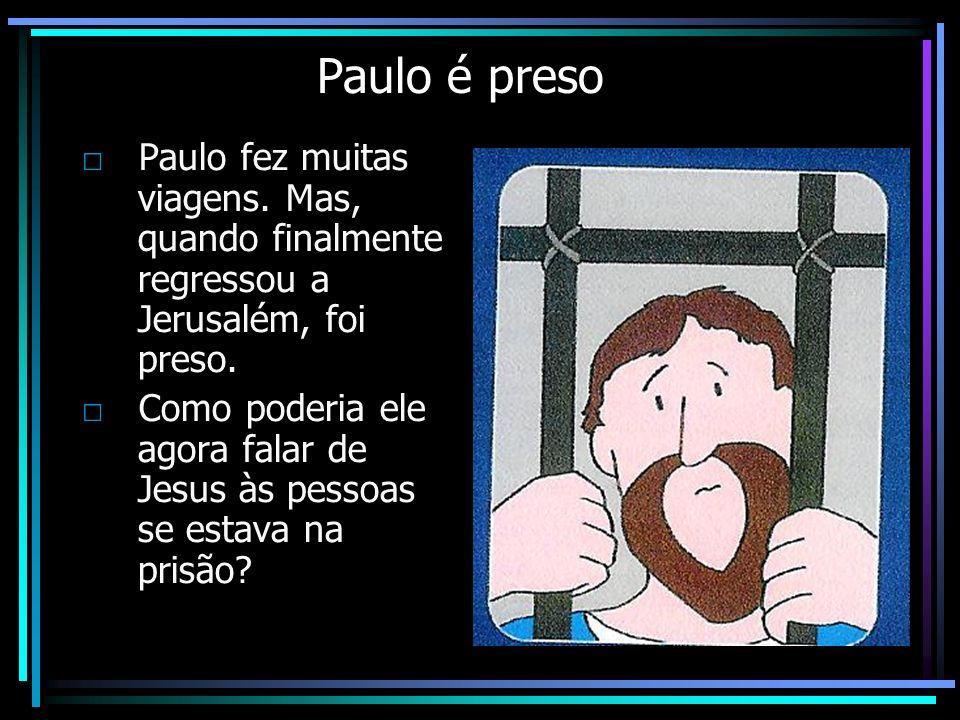 Paulo é preso □ Paulo fez muitas viagens. Mas, quando finalmente regressou a Jerusalém, foi preso.