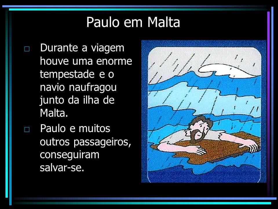 Paulo em Malta □ Durante a viagem houve uma enorme tempestade e o navio naufragou junto da ilha de Malta.