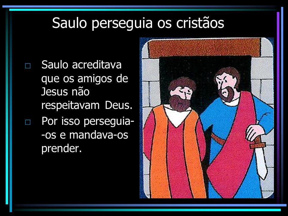 Saulo perseguia os cristãos