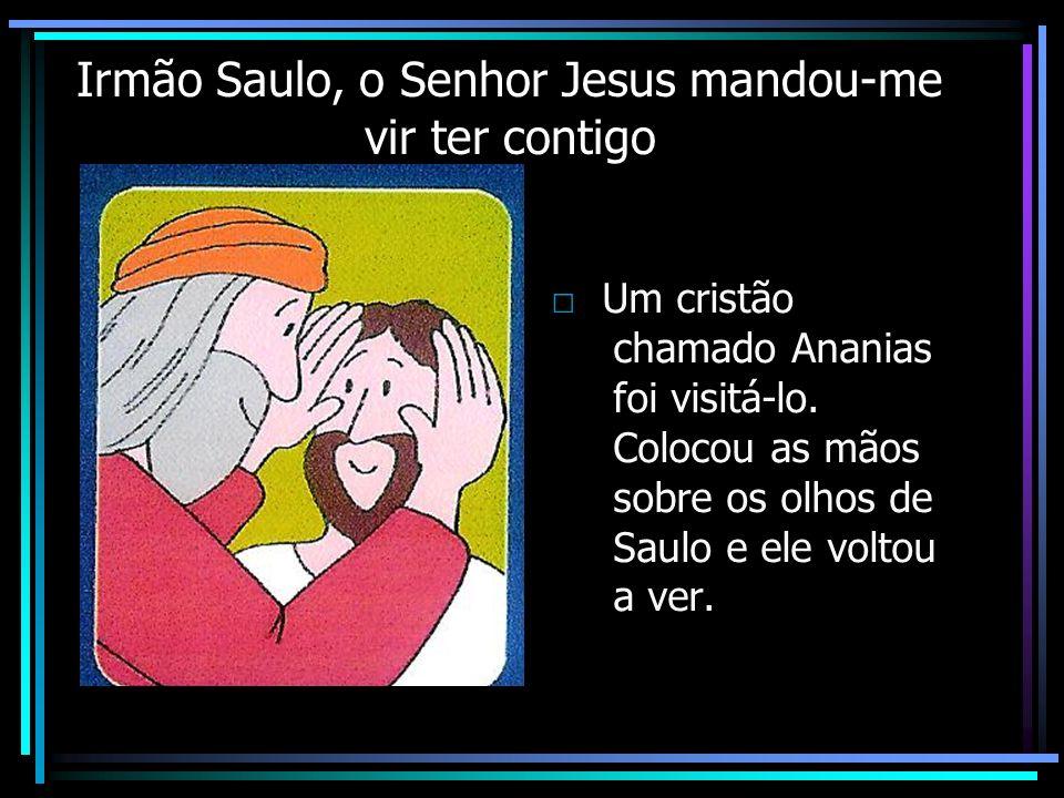 Irmão Saulo, o Senhor Jesus mandou-me vir ter contigo