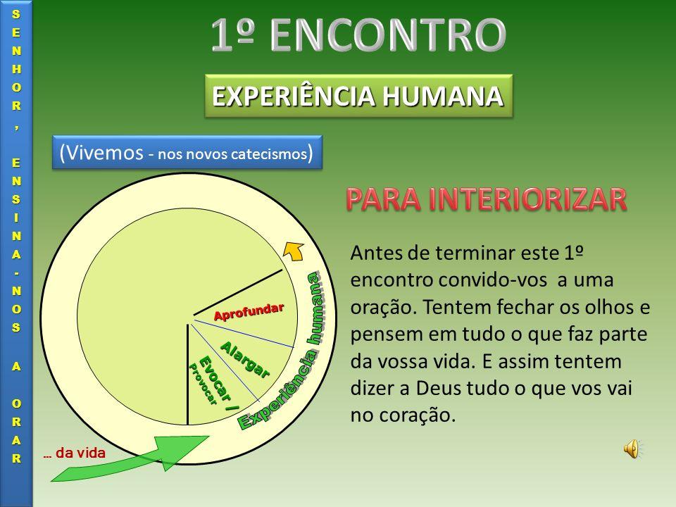 1º ENCONTRO PARA INTERIORIZAR EXPERIÊNCIA HUMANA Experiência humana
