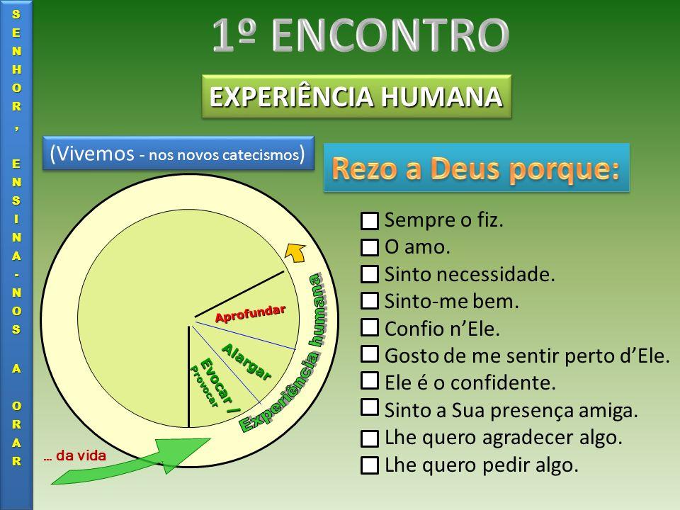 1º ENCONTRO Rezo a Deus porque: EXPERIÊNCIA HUMANA Experiência humana
