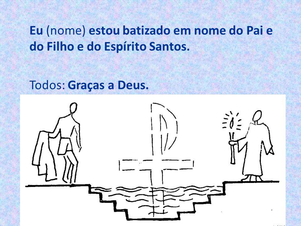Eu (nome) estou batizado em nome do Pai e do Filho e do Espírito Santos.