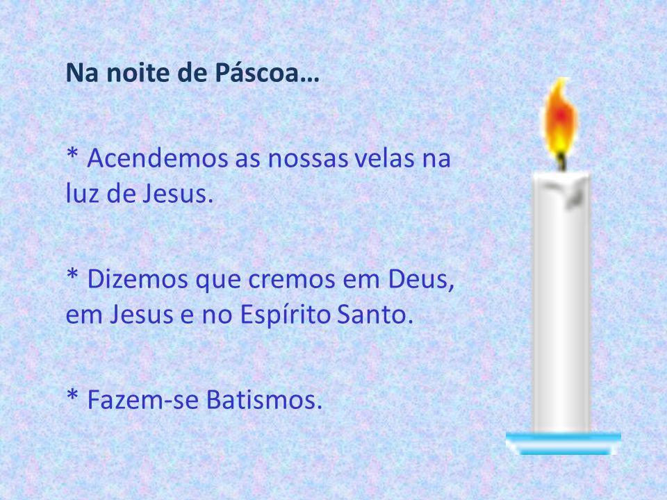 Na noite de Páscoa…. Acendemos as nossas velas na luz de Jesus