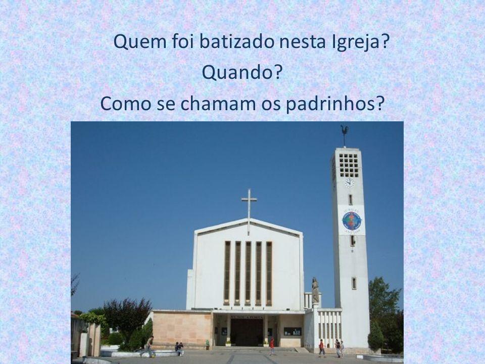Quem foi batizado nesta Igreja Quando Como se chamam os padrinhos