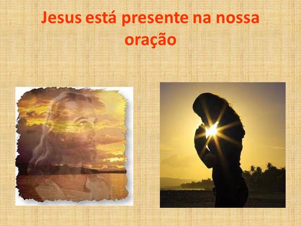 Jesus está presente na nossa oração