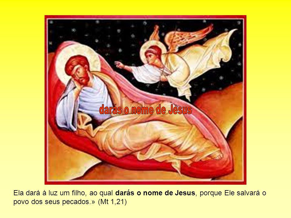 darás o nome de Jesus Ela dará à luz um filho, ao qual darás o nome de Jesus, porque Ele salvará o povo dos seus pecados.» (Mt 1,21)