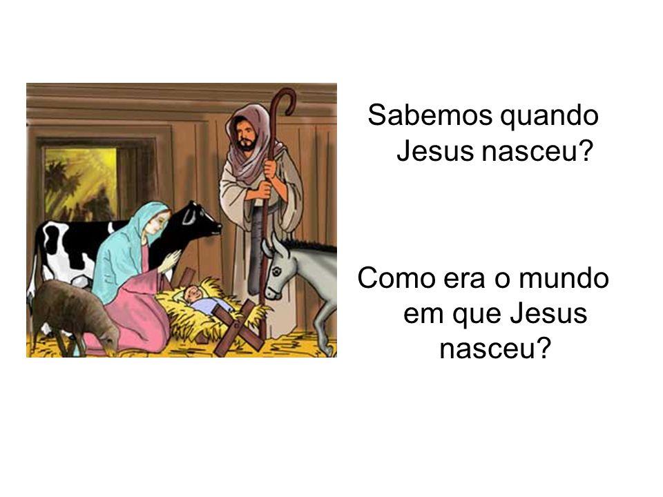 Sabemos quando Jesus nasceu Como era o mundo em que Jesus nasceu